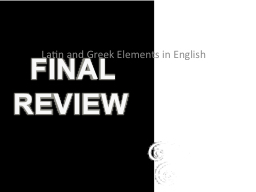 FINAL REVIEW Latin and Greek Elements in English