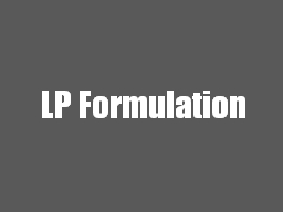 LP Formulation LP Applications