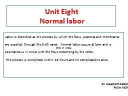 Unit Eight Normal labor Labor is described as the process by which the fetus, placenta and membrane