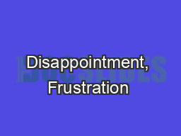 Disappointment, Frustration & Discouragement