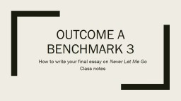 Outcome A Benchmark 3 How to write your final essay on