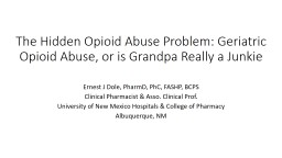 The Hidden Opioid Abuse Problem: Geriatric Opioid Abuse, or is Grandpa Really a Junkie