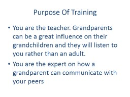Purpose Of Training  You are the teacher. Grandparents can be a great influence on their grandchild