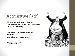 Acquisitive ( adj ) Able to get and retain ideas or information; concerned with acquiring wealth or