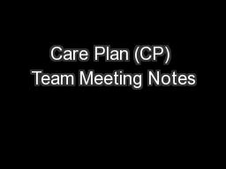 Care Plan (CP) Team Meeting Notes PowerPoint PPT Presentation