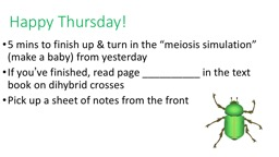 "Happy Thursday! 5 mins to finish up & turn in the ""meiosis simulation"" (make a baby) from y"