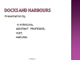 DOCKS AND HARBOURS Presentation by,