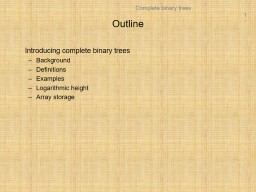 Outline Introducing complete binary trees