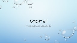 Patient #4 By Naomi,  Rayvin