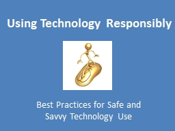 Best Practices for Safe and Savvy Technology Use PowerPoint PPT Presentation