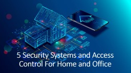 5 Security Systems and Access Control For Home and Office