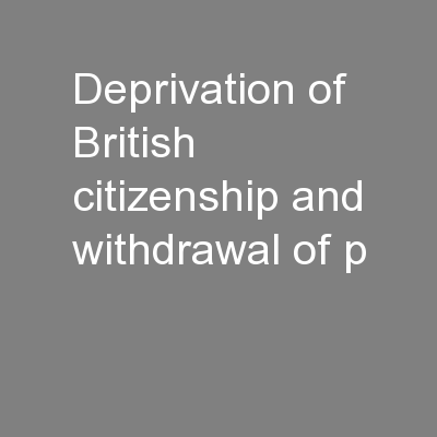 Deprivation of British citizenship and withdrawal of p