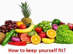 How to keep yourself fit?