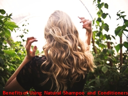 Benefits of Using Natural Shampoo and Conditioners