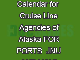 Cruise Ship Calendar for  Cruise Line Agencies of Alaska FOR PORTS  JNU AND VOYA PowerPoint PPT Presentation