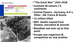 "World War I ""The Great War"" 1914-1918 Involved 30 nations / 6 continents"