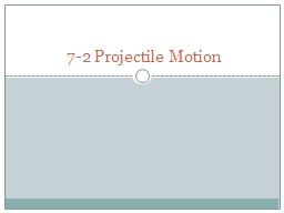 7-2 Projectile Motion Independence of Motion in 2-D Projectile is an object that has been given an PowerPoint PPT Presentation