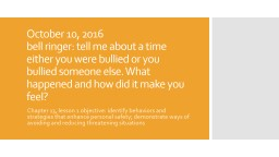 October 10, 2016 bell ringer: tell me about a time either you were bullied or you bullied someone else. What happened and how did it make you feel? PowerPoint PPT Presentation