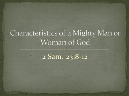 Characteristics of a Mighty Man or Woman of God 2 Sam. 23:8-12