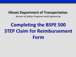 Bureau of Safety Programs and Engineering  Completing the BSPE 500     STEP Claim for Reimbursement Form