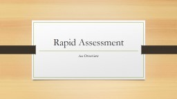 Rapid Assessment An Overview What is Rapid Assessment?  A