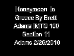 Honeymoon  in  Greece By Brett Adams IMTG 100 Section 11 Adams 2/26/2019 PowerPoint PPT Presentation