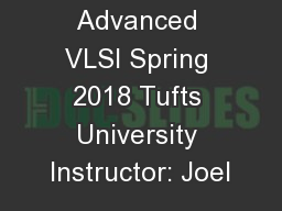 EE 194: Advanced VLSI Spring 2018 Tufts University Instructor: Joel