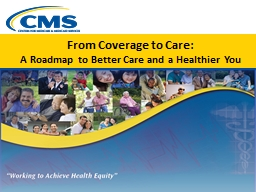 From Coverage to Care:   A Roadmap to Better Care and a Healthier You