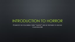 "Introduction to Horror Complete the following three ""quizzes"" and be prepared to discuss your results"