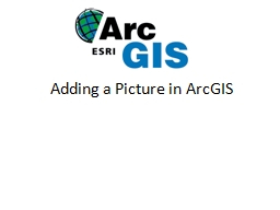 Adding a Picture in  ArcGIS Getting Started Open  ArcMap  in