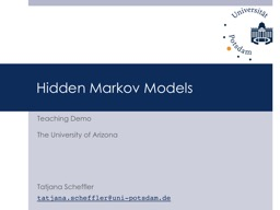 Hidden Markov Models Teaching Demo The University of Arizona