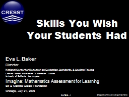 Skills You Wish Your Students Had Eva L. Baker Director National Center for Research on Evaluation, Standards, & Student Testing