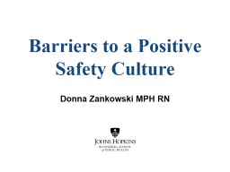 Barriers to a Positive Safety Culture Donna Zankowski MPH RN