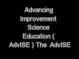 Advancing Improvement Science Education ( AdvISE ) The  AdvISE
