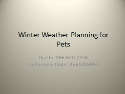 Winter Weather Planning for Pets Dial In: 866.620.7326 Conference Code: 8551008957
