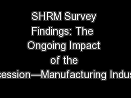 SHRM Survey Findings: The  Ongoing Impact of the Recession—Manufacturing Industry PowerPoint PPT Presentation