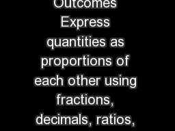 Proportion – Learning Outcomes Express quantities as proportions of each other using fractions, decimals, ratios, and percentages.