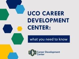 UCO Career Development Center:  what  you need to know OVERVIEW