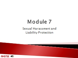 Module 7 Sexual Harassment and  Liability Protection The purpose of the Module is to provide information on instructor professionalism, including sexual harassment and liability.