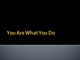 You Are What You Do Agent a person who acts freely and knowingly and who is accountable for his/her actions