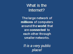 What is the Internet? The large network of  millions  of computers around the