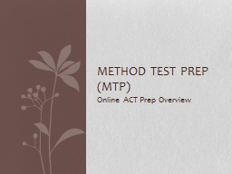 Online ACT Prep Overview Method Test Prep (MTP) What  is Method Test Prep?
