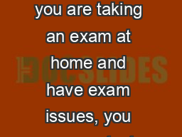 Sending Email Invites and Reminders If you are taking an exam at home and have exam issues, you may contact ExamSoft Support at: