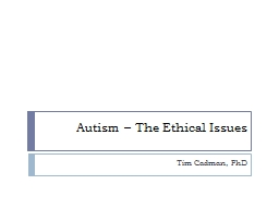 Autism – The Ethical Issues Tim Cadman, PhD Introduction Aim: