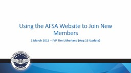 Using the AFSA Website to Join New Members 1 March 2015 – IVP Tim Litherland (Aug 15 Update)