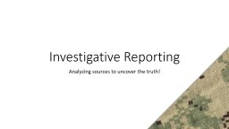 Investigative Reporting Analyzing sources to uncover the truth!