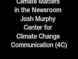 Climate Matters in the Newsroom Josh Murphy Center for Climate Change Communication (4C)