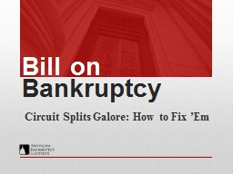 Bill on  Bankruptcy Circuit Splits Galore: How to Fix ' Em