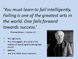 'You must learn to fail intelligently. Failing is one of the greatest arts in the world. One fails forward towards success.'