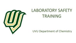 LABORATORY SAFETY TRAINING UVU College of Science and Health